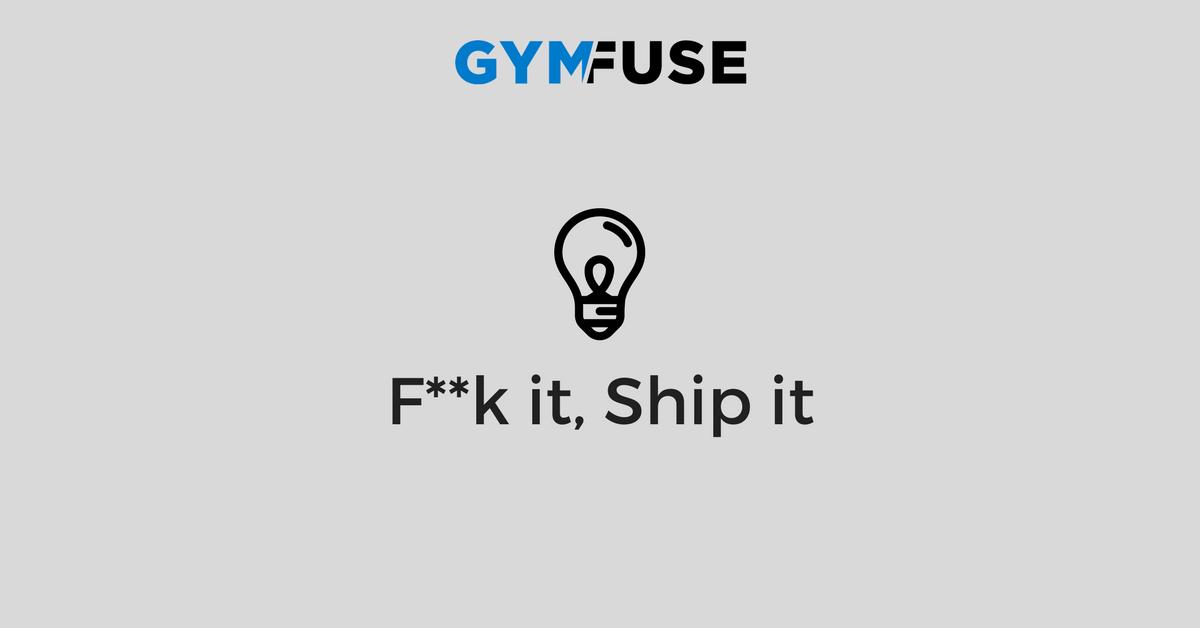 f**k it, ship it